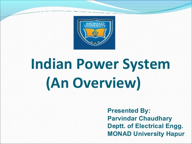 Indian Power System (An Overview) Presented By: Parvindar Chaudhary Deptt. of Electrical Engg. MONAD University Hapur
