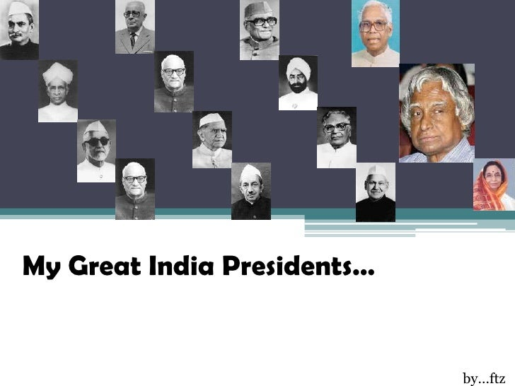My Great India Presidents…                                by...ftz
