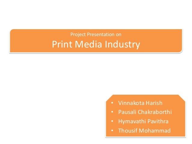 Project Presentation onPrint Media Industry                      •   Vinnakota Harish                      •   Pausali Cha...