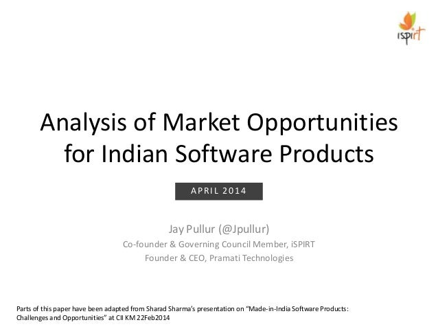 Analysis of Market Opportunities for Indian Software Products Jay Pullur (@Jpullur) Co-founder & Governing Council Member,...