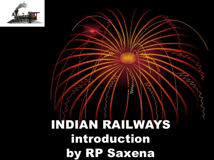 INDIAN RAILWAYS introduction by RP Saxena