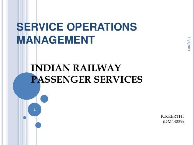 SERVICE OPERATIONS MANAGEMENT INDIAN RAILWAY PASSENGER SERVICES 10/7/2013 1 K.KEERTHI (DM14229)