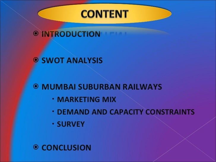 marketing mix railways Marketing project on indian railways submitted by: dhruti badami 11bsphh010xxx nikhil goyal 11bsphh01xxx contents page introduction marketing mix swot analysis.