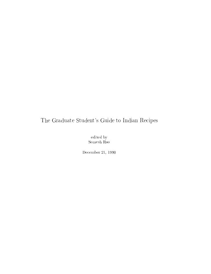 The Graduate Students Guide to Indian Recipes                    edited by                   Somesh Rao                Dec...