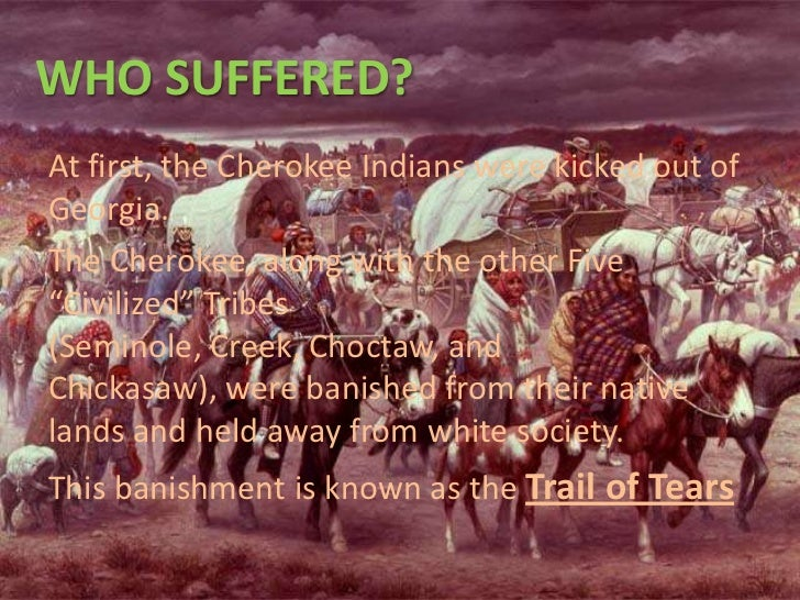 the sufferings of the native americans during the trail of tears The cherokees' trail of tears  the journey took much longer than  expected, with the cherokee suffering greatly from disease and exposure,  the  cherokee are the second-largest native american group in the.