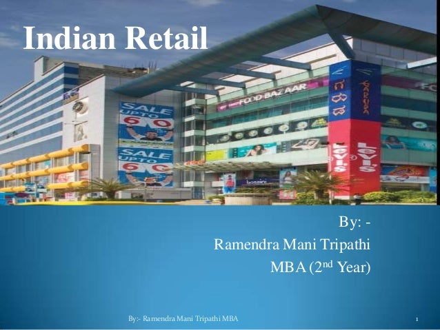 By: -Ramendra Mani TripathiMBA (2nd Year)By:- Ramendra Mani Tripathi MBA 1Indian Retail