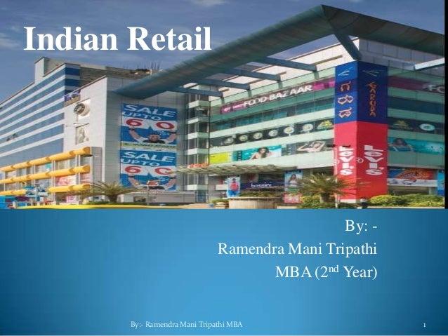 By: -Ramendra Mani TripathiMBA (2nd Year)By:- Ramendra Mani Tripathi MBA 1Indian Retail