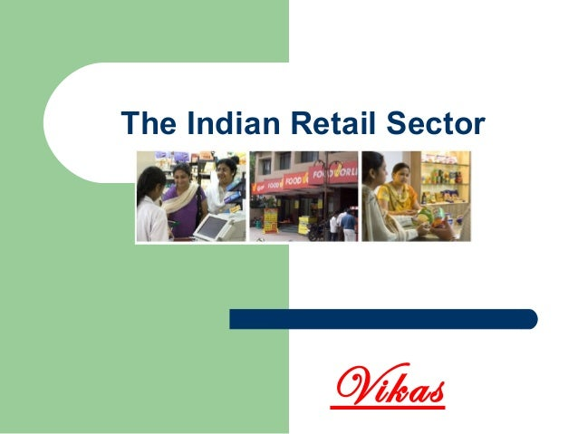 The Indian Retail Sector Vikas