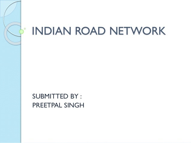 INDIAN ROAD NETWORK SUBMITTED BY : PREETPAL SINGH