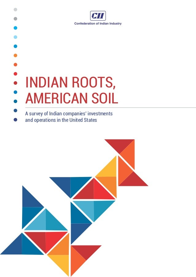 INDIAN ROOTS, AMERICAN SOIL A survey of Indian companies' investments and operations in the United States