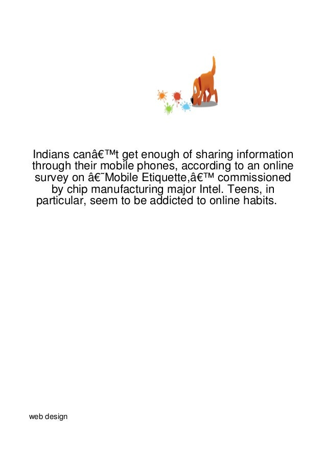 Indians can't get enough of sharing informationthrough their mobile phones, according to an online survey on 'Mobile E...