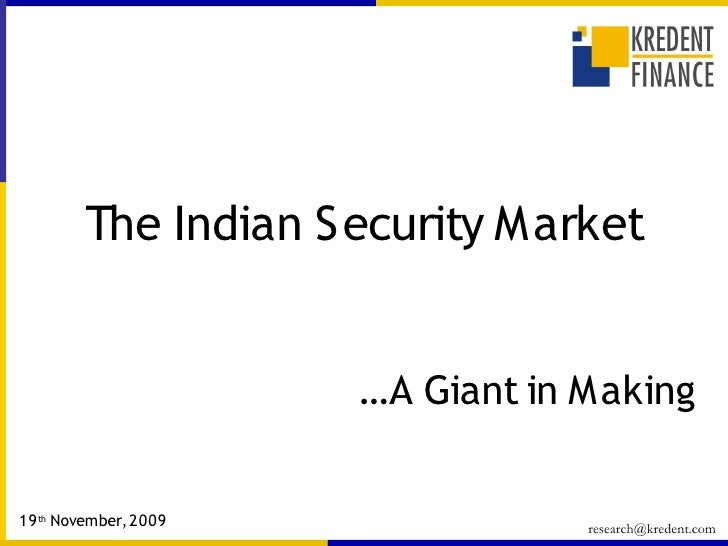 The Indian Security Market                          …A Giant in Making   19 th November, 2009                          res...