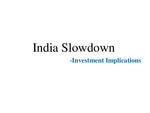 India Slowdown -Investment Implications