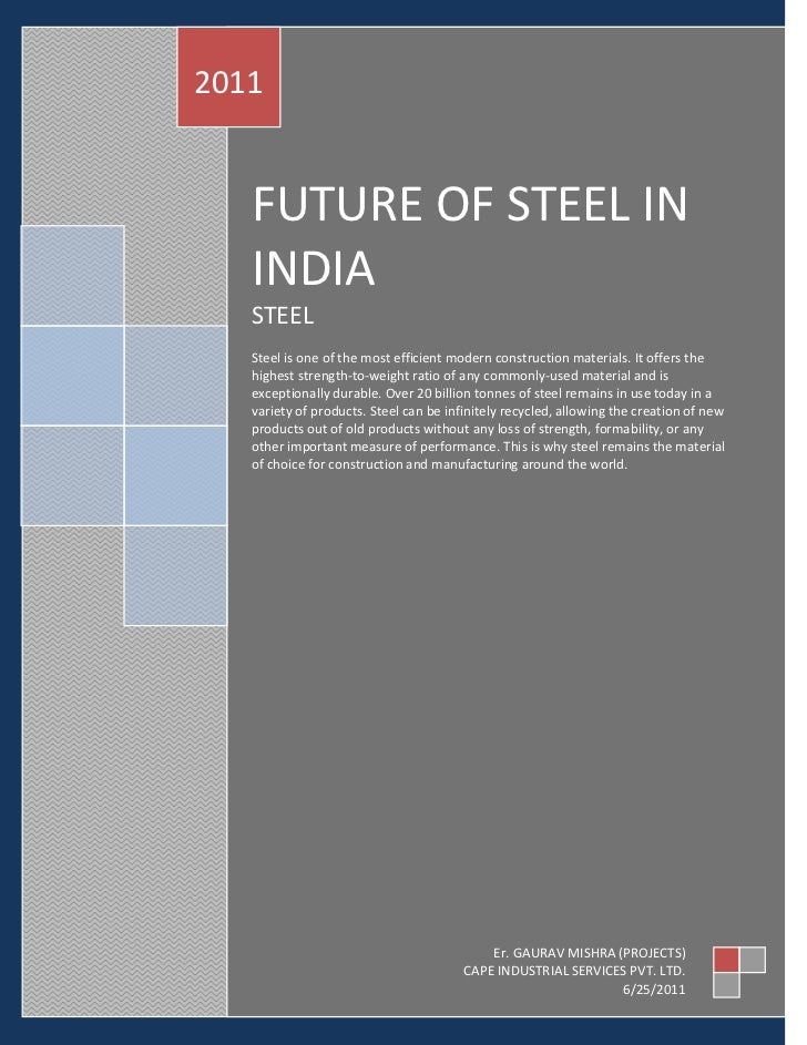2011   FUTURE OF STEEL IN   INDIA   STEEL   Steel is one of the most efficient modern construction materials. It offers th...