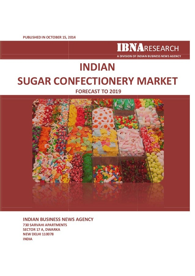 PUBLISHED IN OCTOBER 15, 201  2014  IIIIBBBBNNNNAAAARESEARCH  SUGAR CONFECTIONERY MARKET  INDIAN BUSINESS NEWS AGENCY  730...