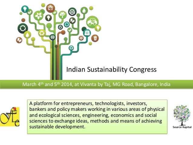 Indian Sustainability Congress March 4th and 5th 2014, at Vivanta by Taj, MG Road, Bangalore, India  A platform for entrep...