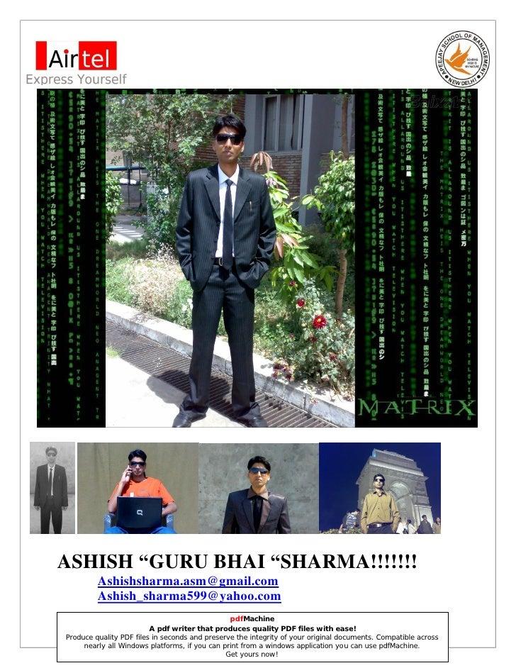 """ASHISH """"GURU BHAI """"SHARMA!!!!!!!          Ashishsharma.asm@gmail.com          Ashish_sharma599@yahoo.com                  ..."""