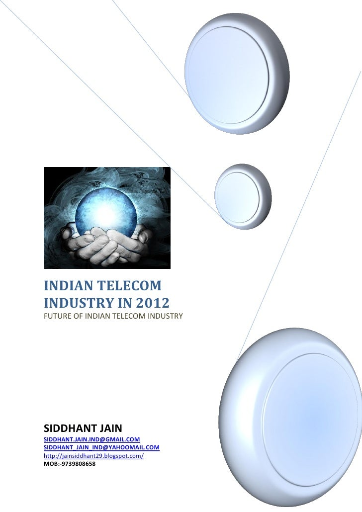 INDIAN TELECOMINDUSTRY IN 2012FUTURE OF INDIAN TELECOM INDUSTRYSIDDHANT JAINSIDDHANT.JAIN.IND@GMAIL.COMSIDDHANT_JAIN_IND@Y...