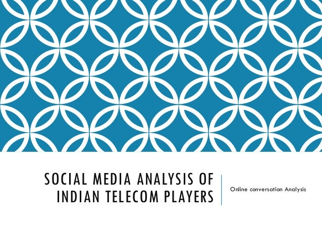 SOCIAL MEDIA ANALYSIS OF INDIAN TELECOM PLAYERS Online conversation Analysis