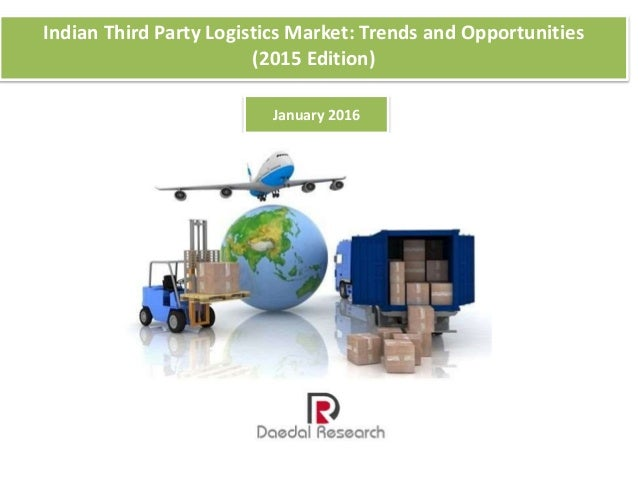 Indian Third Party Logistics Market: Trends and Opportunities (2015 Edition) January 2016