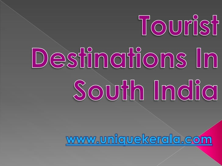 TouristDestinations In South India<br />www.uniquekerala.com<br />