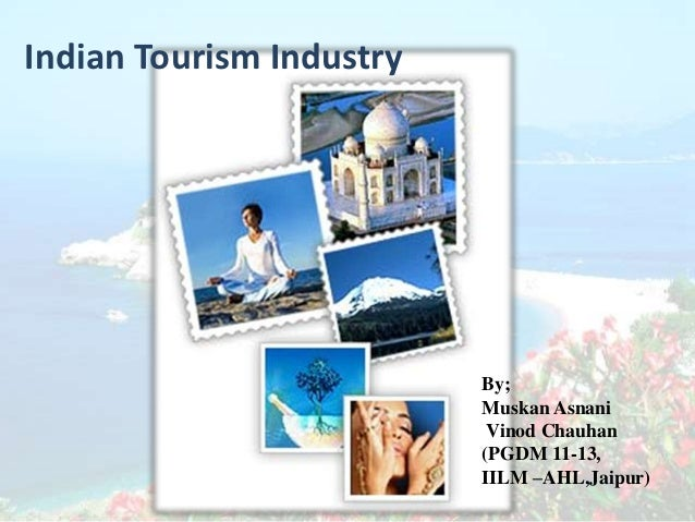 Indian Tourism Industry                          By;                          Muskan Asnani                           Vino...