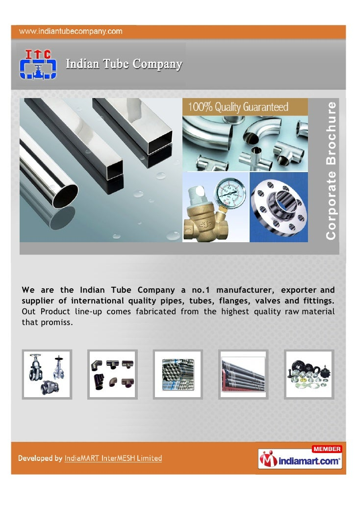 We are the Indian Tube Company a no.1 manufacturer, exporter andsupplier of international quality pipes, tubes, flanges, v...