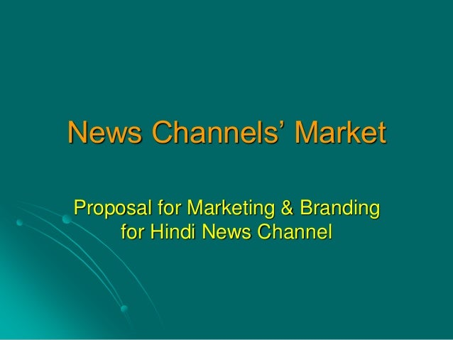 News Channels' Market Proposal for Marketing & Branding for Hindi News Channel