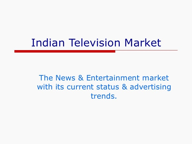 Indian Television Market The News & Entertainment market with its current status & advertising trends.