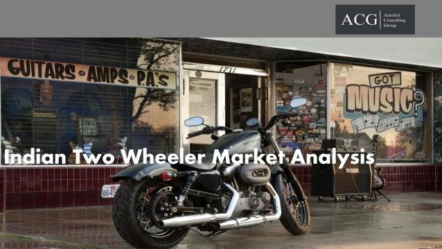 Indian Two Wheeler Market Analysis Indian Two Wheelers Market Analysis  Autobei Consulting Group (ACG)  Indian Two Wheeler...
