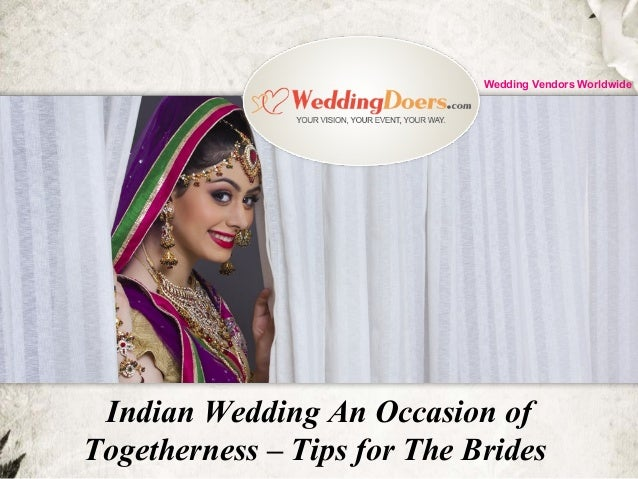 Indian Wedding An Occasion of Togetherness – Tips for The Brides Wedding Vendors Worldwide