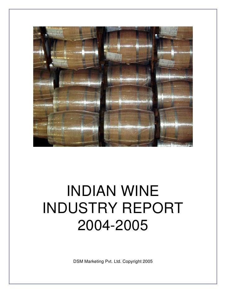 INDIAN WINE INDUSTRY REPORT      2004-2005     DSM Marketing Pvt. Ltd. Copyright 2005