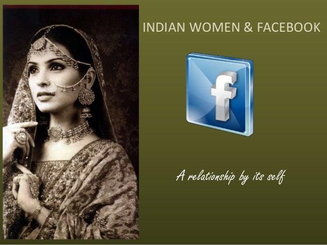 INDIAN WOMEN & FACEBOOK A relationship by its self