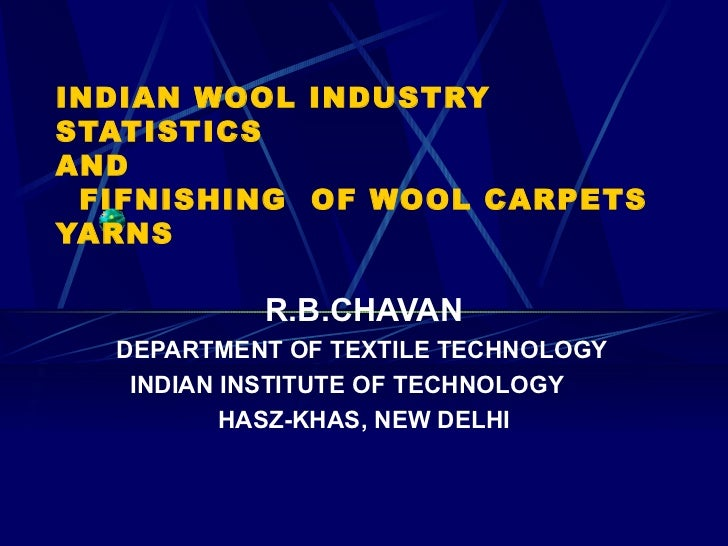 INDIAN WOOL INDUSTRY STATISTICS  AND    FIFNISHING  OF WOOL CARPETS YARNS R.B.CHAVAN DEPARTMENT OF TEXTILE TECHNOLOGY INDI...