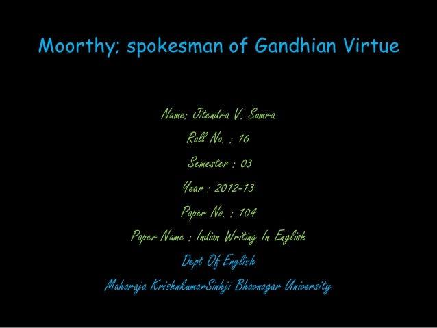 Moorthy; spokesman of Gandhian Virtue                 Name: Jitendra V. Sumra                      Roll No. : 16          ...