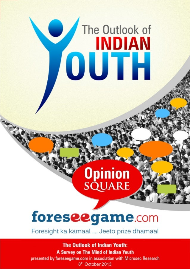 The Outlook of Indian Youth– Survey Study A report by foreseegame.com & Microsec Research 8th October 2013 | 1 8th October...