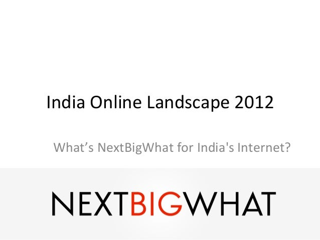 India	  Online	  Landscape	  2012	   What's	  NextBigWhat	  for	  Indias	  Internet?