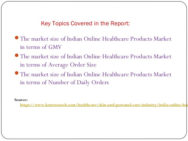 indian healthcare industry market research and The indian medical device sector, valued at usd 49 billion in 2015, is relatively   industry source: skp analysis considering the number of medical device.
