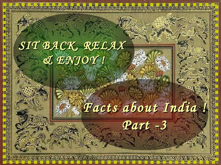 SIT BACK, RELAX  & ENJOY ! Facts about India ! Part -3