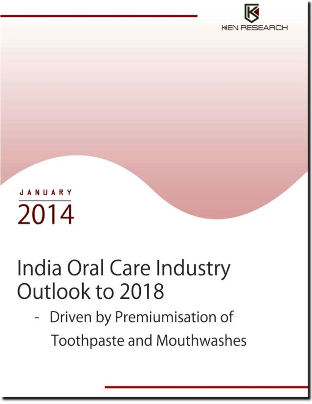 TABLE OF CONTENTS 1.  India Oral Care Industry Introduction  2.  India Oral Care Industry Value Chain  3.  India Oral Care...