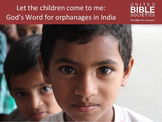 Let  the  children  come  to  me:   God's  Word  for  orphanages  in  India