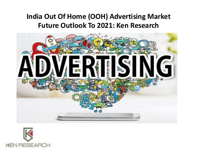 India Out Of Home (OOH) Advertising Market Future Outlook To 2021: Ken Research