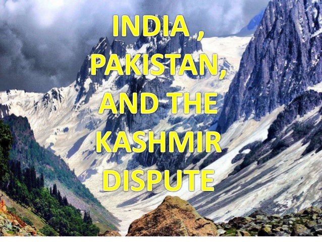 the territorial dispute between the india and pakistan regarding the kashmir International law and the nuclear threat in kashmir: a proposal for a us-led resolution to the dispute under un authority billy merck i introduction india and pakistan have been embroiled in an intractable dispute over the.