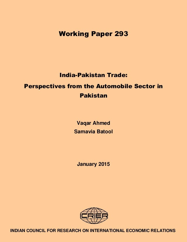 1 Working Paper 293 India-Pakistan Trade: Perspectives from the Automobile Sector in Pakistan Vaqar Ahmed Samavia Batool J...