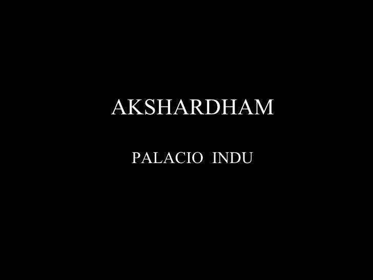 AKSHARDHAM PALACIO  INDU