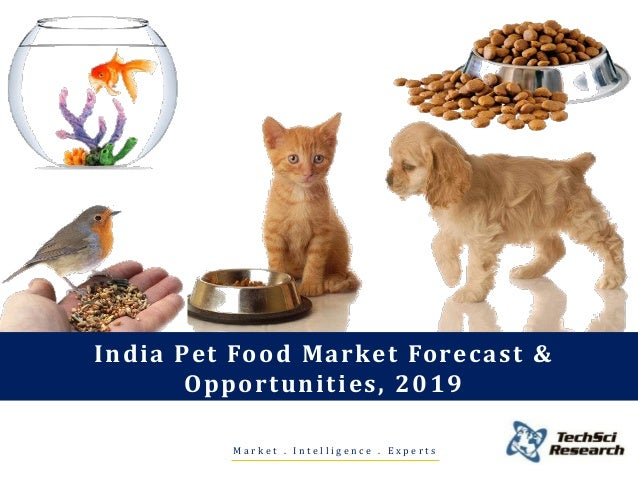 India Pet Food Market Forecast & Opportunities, 2019 M a r k e t . I n t e l l i g e n c e . E x p e r t s