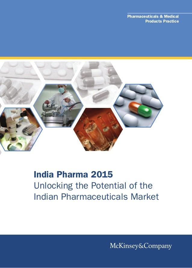 India Pharma 2015Unlocking the Potential of theIndian Pharmaceuticals MarketPharmaceuticals & MedicalProducts Practice