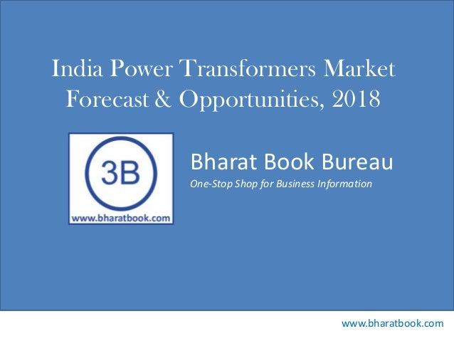 Bharat Book Bureau www.bharatbook.com One-Stop Shop for Business Information India Power Transformers Market Forecast & Op...