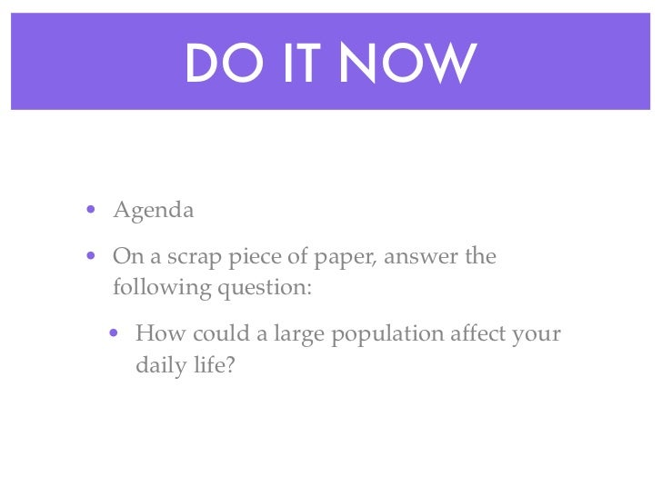 DO IT NOW• Agenda• On a scrap piece of paper, answer the  following question:  • How could a large population affect your ...