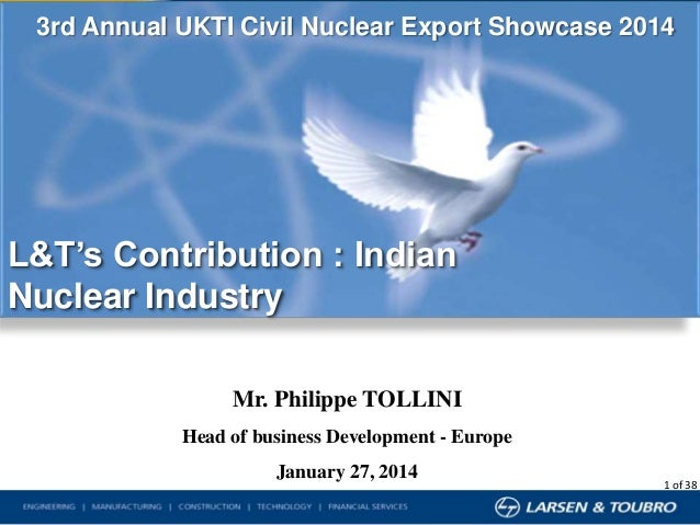 3rd Annual UKTI Civil Nuclear Export Showcase 2014  L&T's Contribution : Indian Nuclear Industry Mr. Philippe TOLLINI Head...